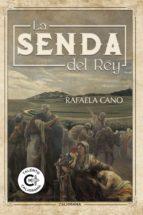 (i.b.d.) la senda del rey-rafaela cano-9788417234324