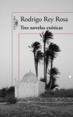 tres novelas exóticas (ebook) rodrigo rey rosa 9788420420424