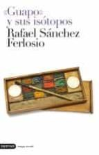 guapo y sus isotopos-rafael sanchez ferlosio-9788423341924
