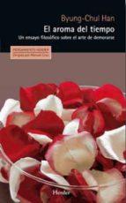 el aroma del tiempo: un ensayo filosofico sobre el arte de demorarse byung chul han 9788425433924