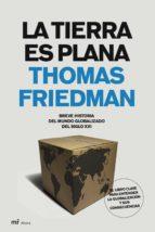 la tierra es plana: breve historia del mundo globalizado del sigl o xxi thomas friedman 9788427032224