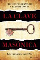 la clave masonica: los simbolos secretos christopher knight robert lomas 9788427036024