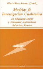 modelos de investigacion cualitativa en educacion social y animac ion sociocultural-9788427713024