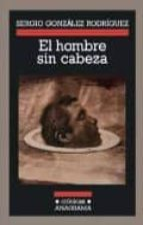 el hombre sin cabeza sergio gonzalez rodriguez 9788433925824