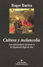 cultura y melancolia: las enfermedades del alma en la españa del siglo de oro roger bartra 9788433961624