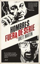 hombres fuera de serie: de los soprano a the wire y de mad men a breaking bad: cronica de una revolucion creativa martin brett 9788434417724