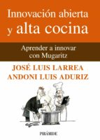 innovacion abierta y alta cocina: aprender a innovar con mugaritz andoni luis aduriz jose luis larrea 9788436825824