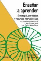 enseñar a aprender: estrategias, actividades y recursos instrucci onales susana martinez rodriguez 9788436832624