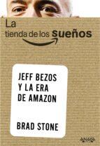 la tienda de los sueños. jeff bezos y la era de amazon brad stone 9788441535824