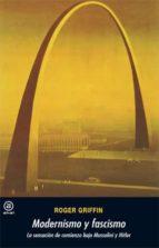 El libro de Modernismo y fascismo. la sensacion de comienzo bajo mussolini y hitler autor ROGER GRIFFIN DOC!