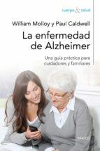 la enfermedad de alzheimer: una guia practica para cuidadores y f amiliares william molloy paul caldwell 9788449325724