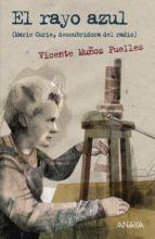 el rayo azul (marie curie, descubridora del radio)-vicente muñoz puelles-9788467860924