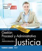 cuerpo de gestion procesal y administrativa de la administracion de justicia: turno libre: test (vol. i) 9788468180724