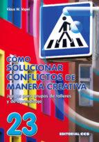 como solucionar conflictos de manera creativa: juegos para grupos de talleres y de aprendizaje-klaus w. vopel-9788470436024