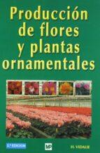 produccion de flores y plantas ornamentales (3ª ed.) h. vidalie 9788471149824
