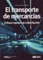 el transporte de mercancias: enfoque logistico de distribucion-julio juan anaya tejero-9788473566124
