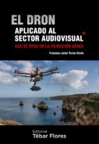 el dron aplicado al sector audiovisual-francisco javier torres simon-9788473605724