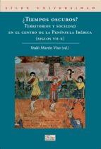 ¿tiempos oscuros? territorios y sociedad en el centro de la peninsula iberica (siglos vii-x)-iñaki martin viso-9788477372424