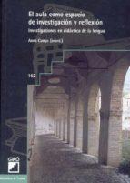 el aula como espacio de investigacion y reflexion: investigacione s en didactica de la lengua-9788478272624