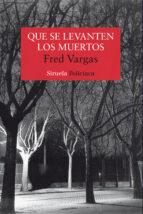 que se levanten los muertos (serie los tres evangelistas 1)-fred vargas-9788478448524