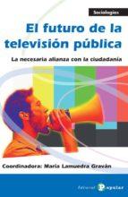el futuro de la television publica: la necesaria alianza con la c iudadania-maria lamuedra gravan-9788478845224