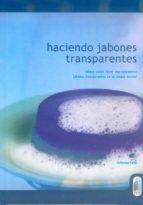 haciendo jabones transparentes: ¡ahora puede hacer impresionantes jabones transparentes en su propia cocina!-catherine failor-9788480196024