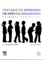 tratado de enfermeria del niño y el adolescente: cuidados pediatr icos (2ª ed.) maria jose aguilar cordero 9788480868624