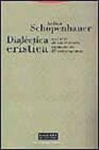 dialectica eristica o el arte de tener razon, expuesta en 38 estr atagemas-arthur schopenhauer-9788481641424
