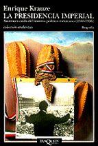 la presidencia imperial: ascenso y caida del sistema politico mex icano (1940 1996) enrique krauze 9788483100424