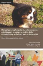 manual para implementar las intervenciones asistidas con perros en el ambito de la demencia tipo alzheimer y otras demencias     (incluye cd) beatriz rey mourelle 9788484087724