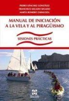 manual de iniciacion a la vela y al piragüismo pedro sanchez gonzalez 9788484258124