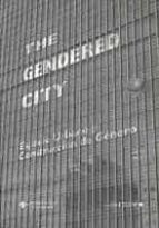 the gendered city. espacio urbano y construccion de genero 9788484273424