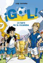 la hora de la revancha (serie ¡gol! 10) (ebook)-luigi garlando-9788484419624