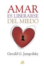 amar es liberarse del miedo generald g. jampolsky 9788484456124
