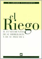 el riego: fundamentos de su hidrologia y de su practica-a. losada villasante-9788484762324