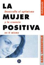 la mujer positiva: desarrolla el optimismo y la creencia en ti mi sma-gael lindenfield-9788488066824
