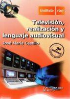 television, realizacion y lenguaje audiovisual (3ª ed.)-jose maria castillo-9788488789624