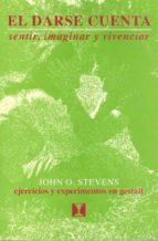 el darse cuenta: sentir, imaginar y vivenciar. ejercicios y exper imentos en terapia gestaltica john o. stevens 9788489333024