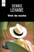 vivir de noche-dennis lehane-9788490064924