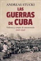 las guerras de cuba: violencia y campos de concentracion (1868   1898) andreas stucki 9788490608524