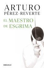 el maestro de esgrima-arturo perez-reverte-9788490628324