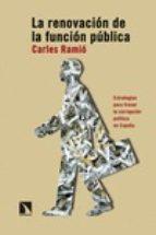 la renovacion de la funcion publica: estrategias para frenar la corrupcion politica en españa-carles ramio-9788490971024