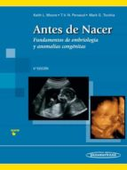 antes de nacer (9ª ed.): fundamentos de embriologia y  defectos congenitos keith l. moore 9788491100324