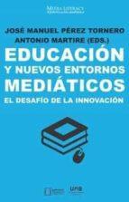 educacion y nuevos entornos mediaticos. el desafio de la innovacion 9788491166924