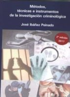 metodos, tecnicas e instrumentos de la investigacion criminologic a (2ª ed.) josé ibáñez peinado 9788491480624