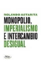 monopolio, imperialismo e intercambio desigual rolando astarita 9788492724024
