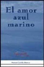 el amor azul marino: un paseo a traves del cuento por el mundo de los sentimientos (premio amares 2005)-manuel cortes blanco-9788493435424