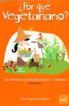 ¿por que vegetariano?: testimonios de personas reales y anonimas (3ª ed.)-ana moreno-9788493753924