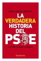 la verdadera historia del psoe: de pablo iglesias a zapatero-juan carlos girauta vidal-9788493781224