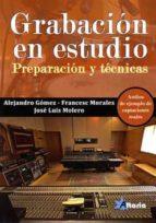 grabacion en estudio: preparacion y tecnica alejandro gomez 9788494404924
